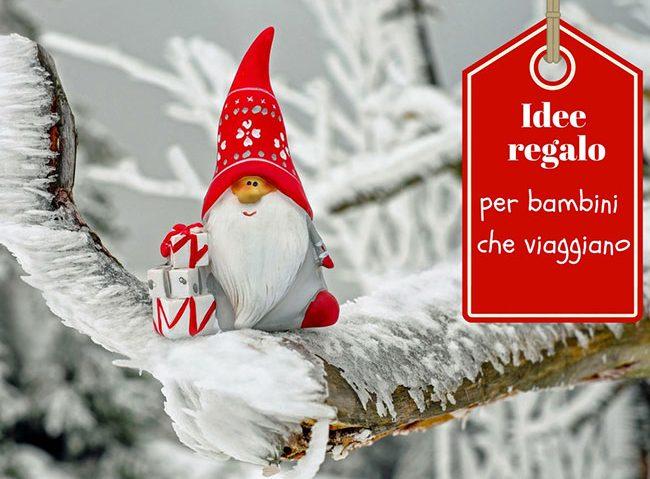Idee Regali Di Natale Per Bambini.Idee Regalo Per Bambini Che Viaggiano Girovagandoioete