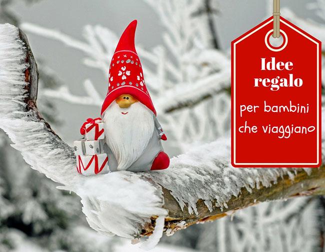 Idee Regalo Natale Mamma E Papa.Idee Regalo Per Bambini Che Viaggiano Girovagandoioete